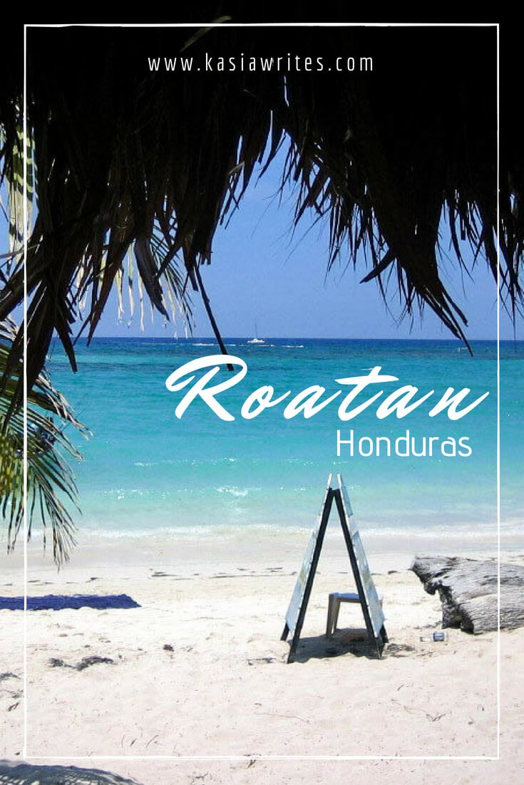 Roatan, a little slice of heaven | kasiawrites