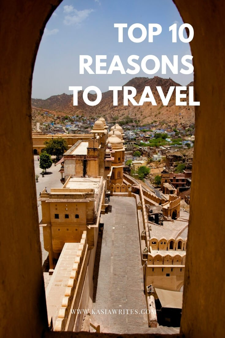 Top 10 reasons to travel | kasiawrites