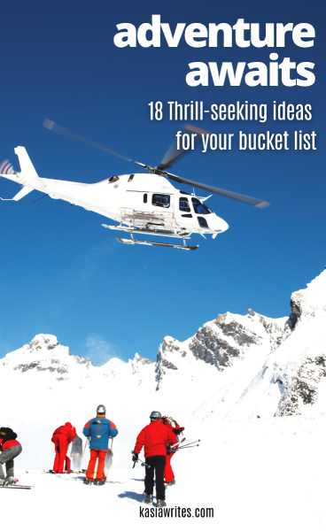 Adrenaline adventures: 18 thrilling activities for your bucket list |